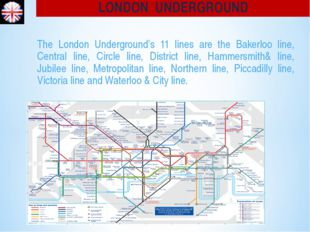 The London Underground's 11 lines are the Bakerloo line, Central line, Circl