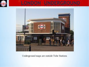 Underground maps are outside Tube Stations