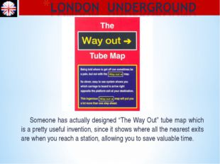 "Someone has actually designed ""The Way Out"" tube map which is a pretty usefu"
