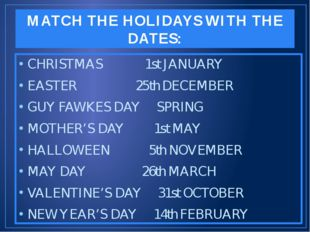 MATCH THE HOLIDAYS WITH THE DATES: CHRISTMAS 1st JANUARY EASTER 25th DECEMBER