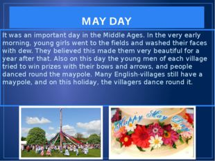 MAY DAY It was an important day in the Middle Ages. In the very early morning