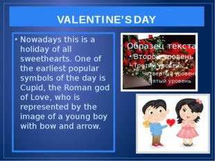 VALENTINE'S DAY Nowadays this is a holiday of all sweethearts. One of the ear