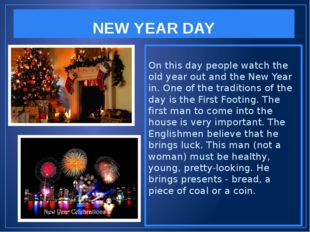 NEW YEAR DAY On this day people watch the old year out and the New Year in. O