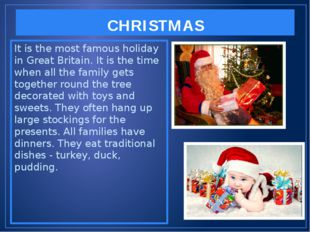 CHRISTMAS It is the most famous holiday in Great Britain. It is the time when