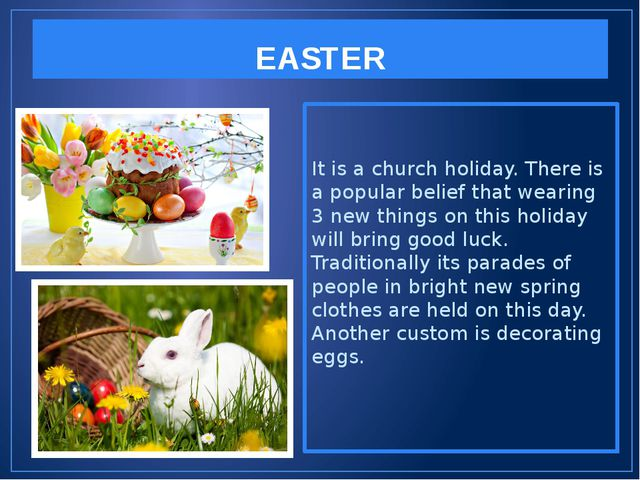 EASTER It is a church holiday. There is a popular belief that wearing 3 new t...