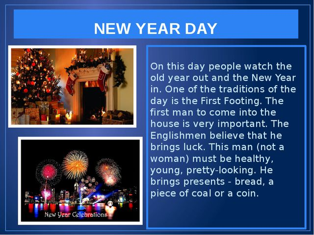 NEW YEAR DAY On this day people watch the old year out and the New Year in. O...