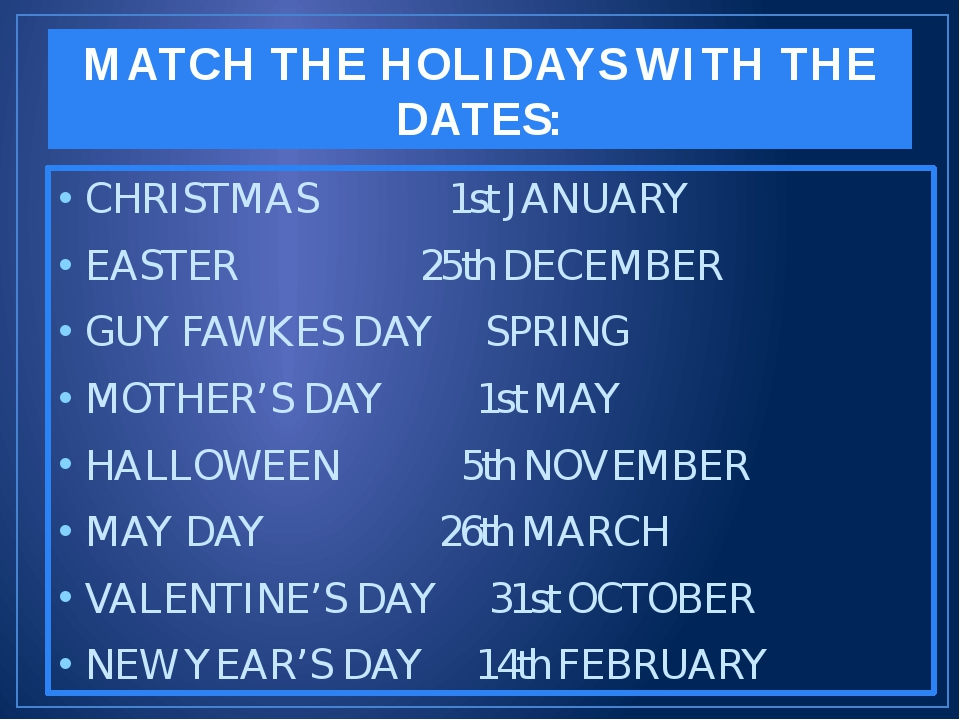 MATCH THE HOLIDAYS WITH THE DATES: CHRISTMAS 1st JANUARY EASTER 25th DECEMBER...