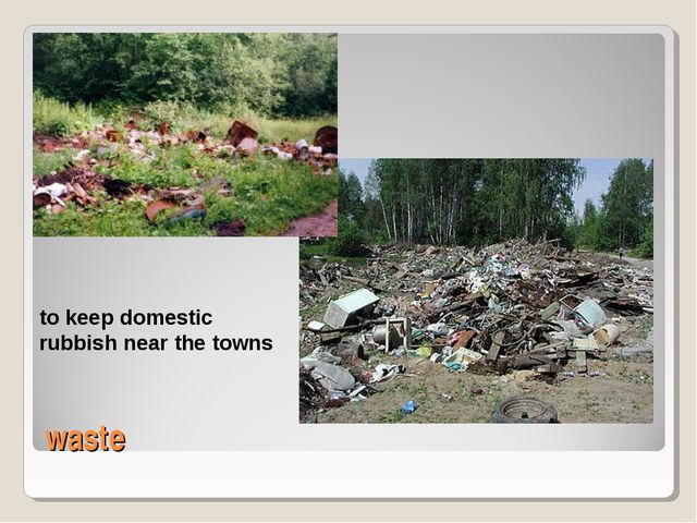 waste to keep domestic rubbish near the towns