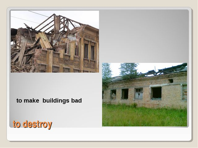 to destroy to make buildings bad