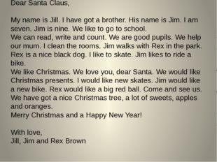 Dear Santa Claus,  My name is Jill. I have got a brother. His name is J