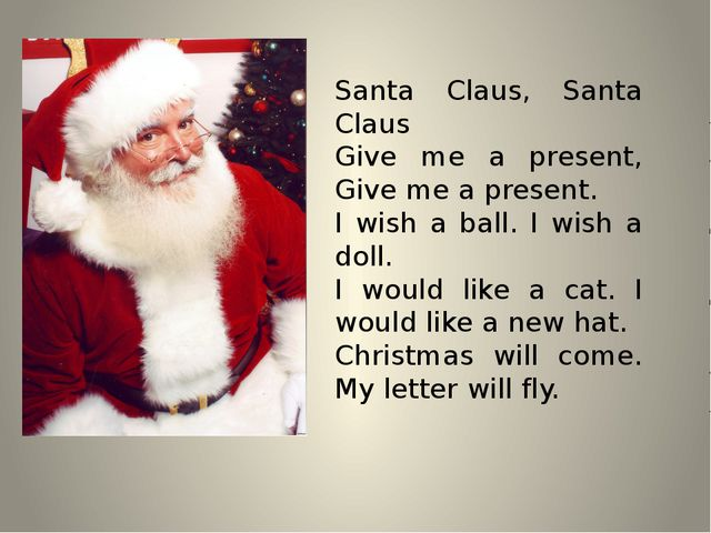 Santa Claus, Santa Claus Give me a present, Give me a present. I wish a ball....