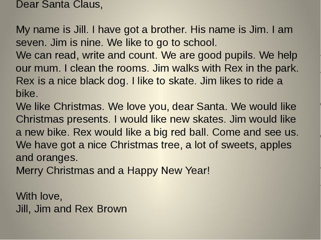 Dear Santa Claus,  My name is Jill. I have got a brother. His name is J...