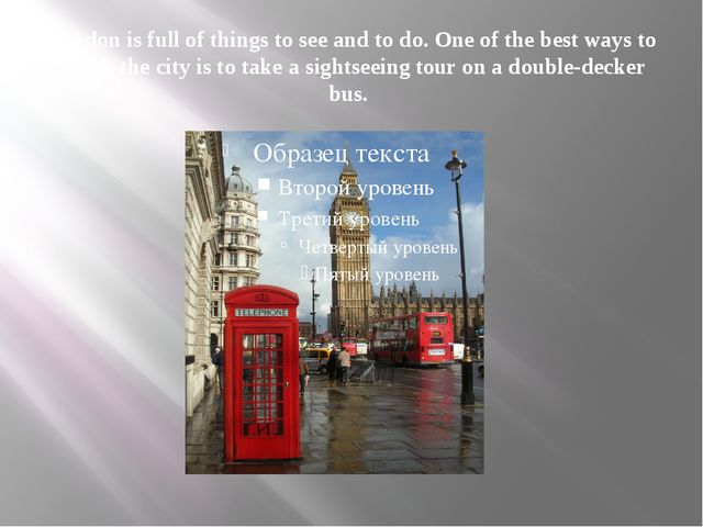London is full of things to see and to do. One of the best ways to watch the...