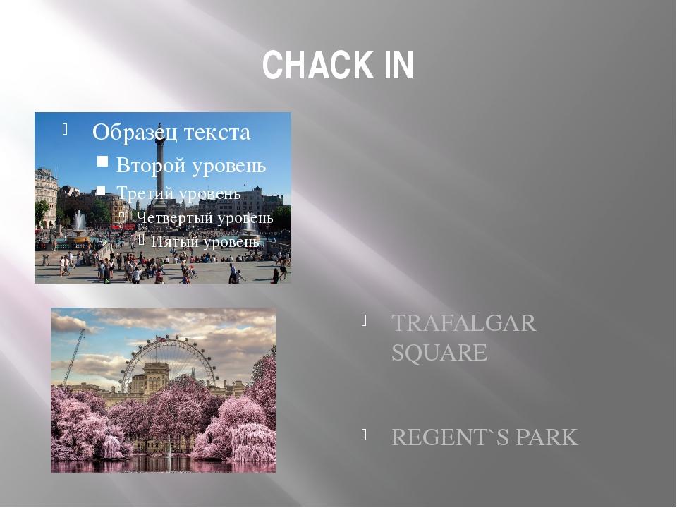 CHACK IN TRAFALGAR SQUARE REGENT`S PARK