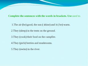 Complete the sentences with the words in brackets. Use used to. 1.The air (b