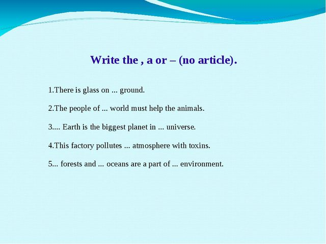 Write the , a or – (no article). 1.There is glass on ... ground. 2.The peopl...
