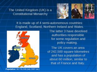 The United Kingdom (UK) is a Constitutional Monarchy The latter 3 have devolv