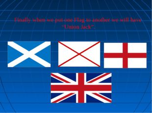 "Finally when we put one Flag to another we will have ""Union Jack""."