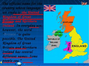 The official name for the country whose language we study is the United Kingd