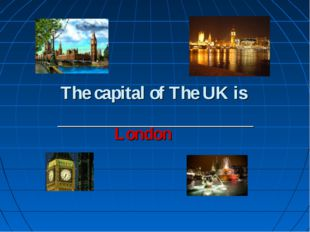 The capital of The UK is ______________________ London