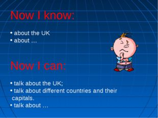 Now I know: about the UK about … Now I can: talk about the UK; talk about dif