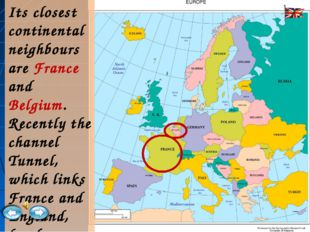 Its closest continental neighbours are France and Belgium. Recently the chann