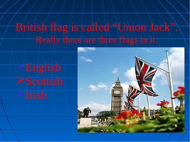 "British flag is called ""Union Jack"". Really there are three flags in it. Engl..."