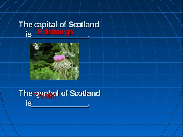 The capital of Scotland is______________. The symbol of Scotland is__________...
