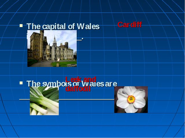 The capital of Wales is____________. The symbols of Wales are _______________...