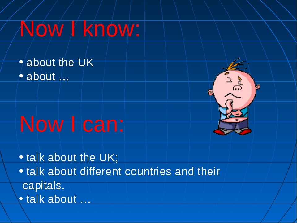 Now I know: about the UK about … Now I can: talk about the UK; talk about dif...