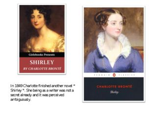 "In 1849 Charlotte finished another novel "" Shirley "". She being as a writer w"