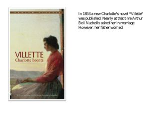 "In 1853 a new Charlotte's novel ""Vilette"" was published. Nearly at that time"