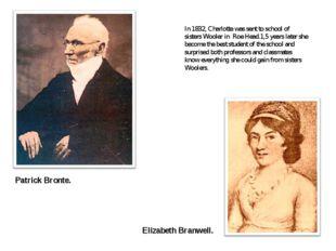 In 1832, Charlotte was sent to school of sisters Wooler in Roe Head.1,5 years