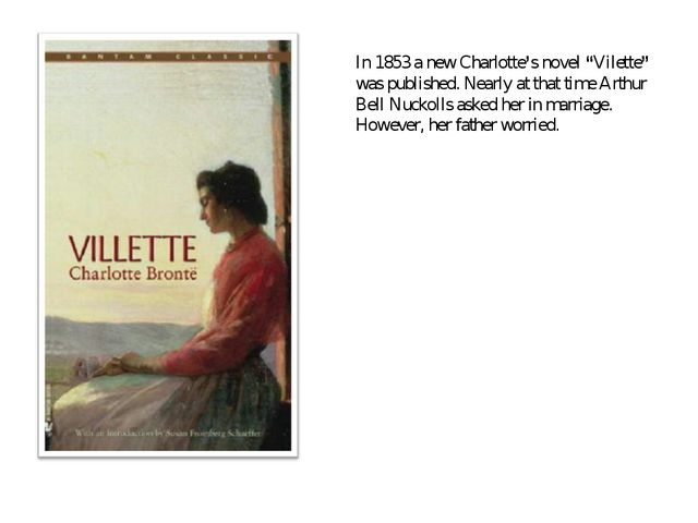 "In 1853 a new Charlotte's novel ""Vilette"" was published. Nearly at that time..."