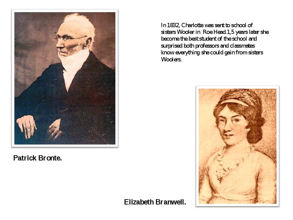 In 1832, Charlotte was sent to school of sisters Wooler in Roe Head.1,5 years...