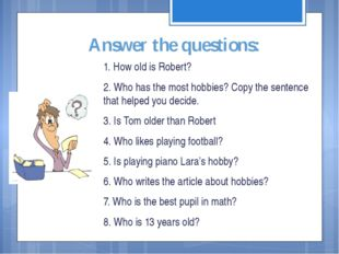 Answer the questions: 1. How old is Robert? 2. Who has the most hobbies? Copy