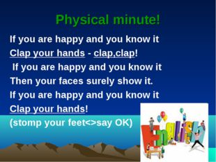 Physical minute! If you are happy and you know it Clap your hands - clap,clap