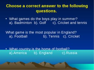 Choose a correct answer to the following questions. What games do the boys pl