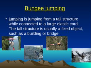 Bungee jumping jumping is jumping from a tall structure while connected to a