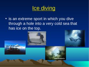 Ice diving is an extreme sport in which you dive through a hole into a very c