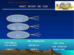 WHAT SPORT WE CAN PLAY GO TO DO FOOTBALL TENNIS THE STADIUM THE CLUB EXERCISE