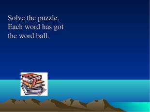 Solve the puzzle. Each word has got the word ball.