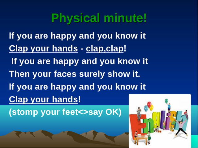 Physical minute! If you are happy and you know it Clap your hands - clap,clap...