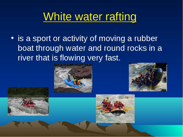 White water rafting is a sport or activity of moving a rubber boat through wa...