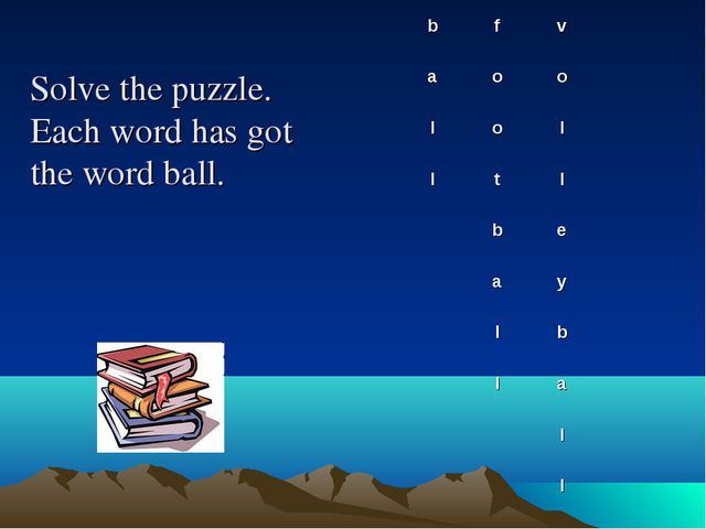 Solve the puzzle. Each word has got the word ball. b	f	v	 a	o	o	 l	o	l	 l	t	l...
