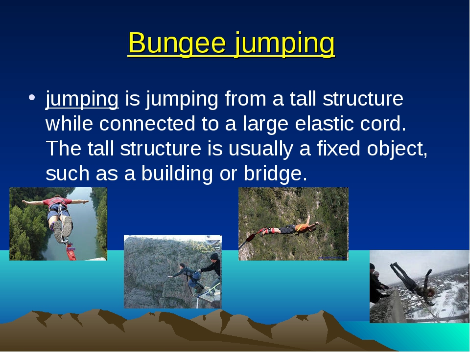 Bungee jumping jumping is jumping from a tall structure while connected to a...