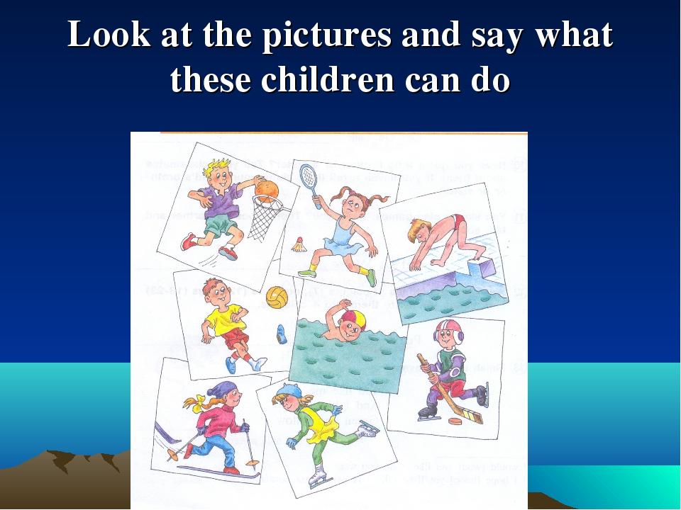 Look at the pictures and say what these children can do