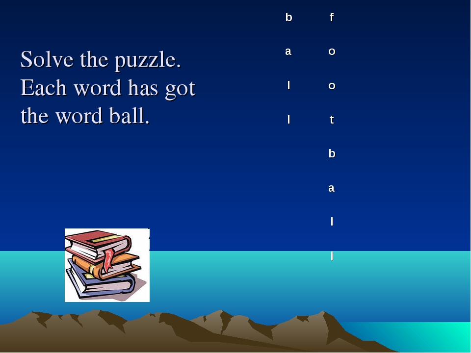 Solve the puzzle. Each word has got the word ball. b	f		 a	o		 l	o		 l	t		 	b...