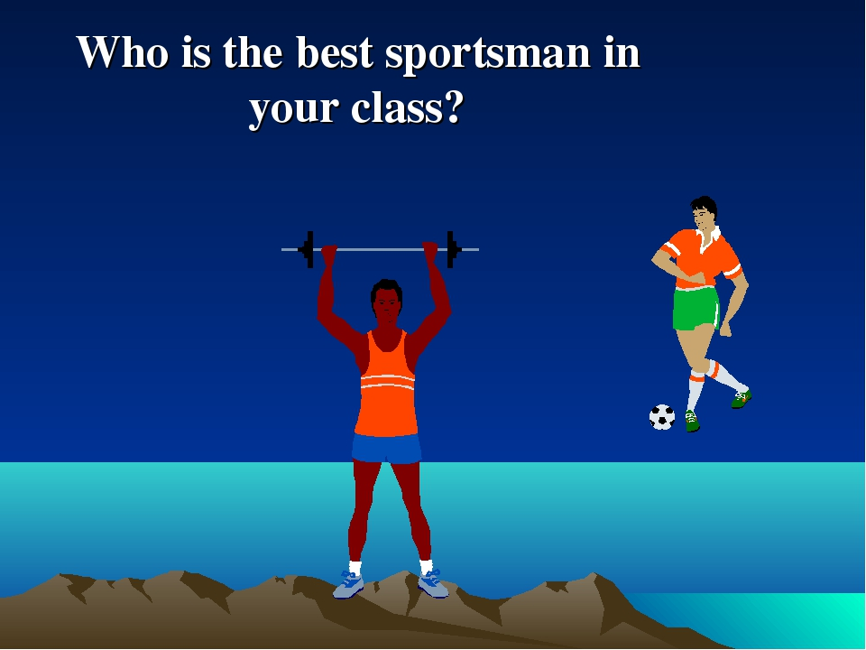 Who is the best sportsman in your class?