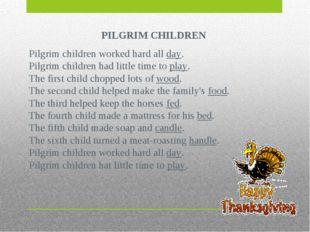 PILGRIM CHILDREN Pilgrim children worked hard all day. Pilgrim children had l